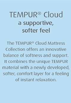 Tempur Cloud, a supportive softer feel